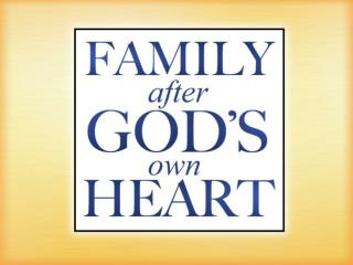 A Family After God's Own Heart