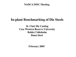 In-plant Benchmarking of Die Steels  St. Clair Die Casting Case Western Reserve University Bohler Uddeholm Dunn Steel