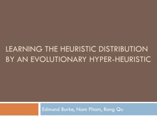 Learning the heuristic distribution by an evolutionary hyper-heuristic