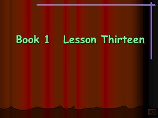Book 1	Lesson Thirteen