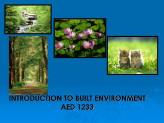 INTRODUCTION TO BUILT ENVIRONMENT AED 1233