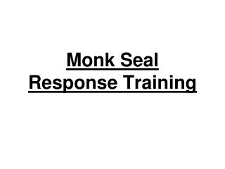 Monk Seal Response  Training