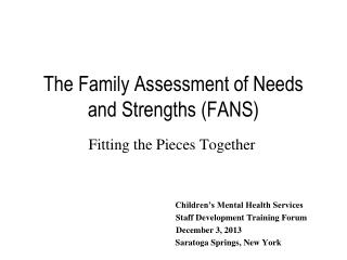 The Family Assessment of Needs and Strengths (FANS)