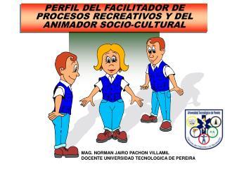 PERFIL DEL FACILITADOR DE PROCESOS RECREATIVOS Y DEL ANIMADOR SOCIO-CULTURAL