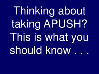 Thinking about taking APUSH? This is what you should know . . .