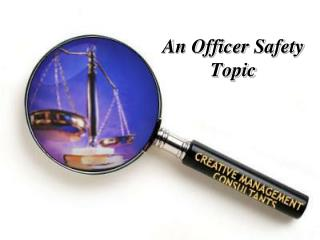An Officer Safety Topic