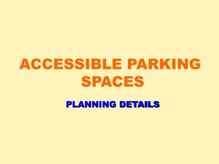 ACCESSIBLE PARKING  SPACES PLANNING DETAILS