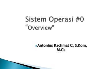 "Sistem Operasi #0 "" Overview"""