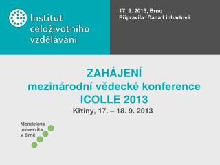ZAHÁJENÍ mezinárodní vědecké konference ICOLLE 2013