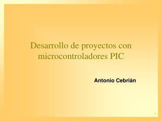 Desarrollo de proyectos con microcontroladores PIC
