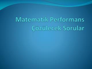 Matematik Performans Çözülecek Sorular