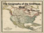 The Geography of the American West                                             By Yuan Lee