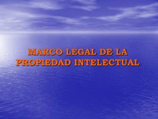 MARCO LEGAL DE LA PROPIEDAD INTELECTUAL