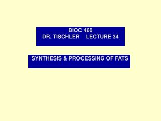 BIOC 460   DR. TISCHLER    LECTURE 34