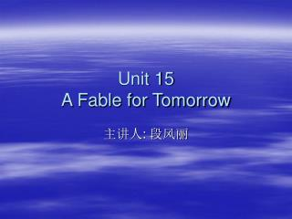 Unit 15 A Fable for Tomorrow