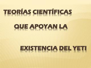 Teorías científicas           que apoyan la             existencia del yeti