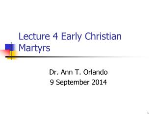 Lecture  4 Early Christian  Martyrs