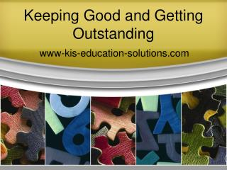 Keeping Good and Getting Outstanding