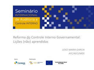 Reforma  do  Controle Interno Governamental: Lições (não) aprendidas LEICE MARIA GARCIA