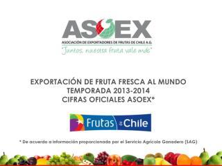 EXPORTACI�N DE FRUTA FRESCA AL MUNDO TEMPORADA  2013-2014 CIFRAS OFICIALES ASOEX*