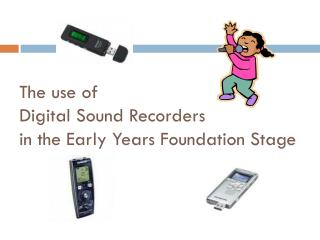 The use of Digital Sound Recorders in the Early Years Foundation Stage