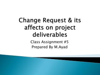Change Request & its affects on project deliverables