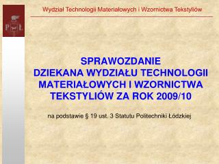 SPRAWOZDANIE DZIEKANA WYDZIAŁU TECHNOLOGII MATERIAŁOWYCH I WZORNICTWA TEKSTYLIÓW ZA ROK 2009/10