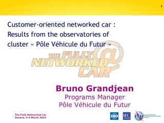 Bruno Grandjean Programs Manager  Pôle Véhicule du Futur
