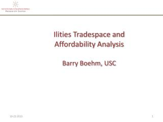 Ilities Tradespace  and  Affordability Analysis  Barry Boehm, USC
