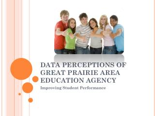 DATA PERCEPTIONS OF GREAT PRAIRIE AREA EDUCATION AGENCY