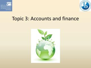 Topic 3: Accounts and finance