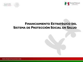 Financiamiento Estratégico del Sistema de Protección Social en Salud