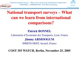 National transport surveys – What can we learn from international comparisons? Patrick BONNEL