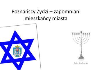 Poznańscy Żydzi – zapomniani mieszkańcy miasta