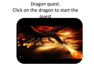 Dragon  quest. Click on the dragon to start the quest
