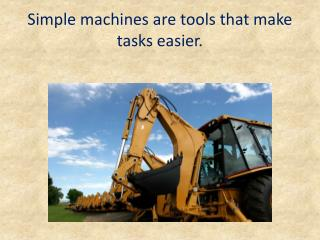 Simple machines are tools that make tasks easier.