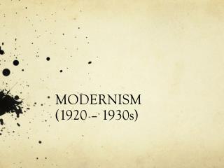 MODERNISM (1920 – 1930s)