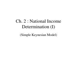 Ch. 2 : National Income Determination (I)