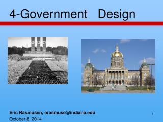 4-Government    Design Eric  Rasmusen , erasmuse@indiana October  8,  2014