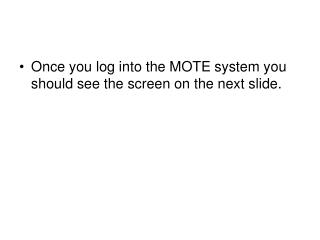 Once you log into the MOTE system you should see the screen on the next slide.