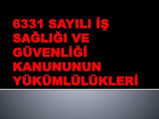 6331 SAYILI İŞ SAĞLIĞI VE GÜVENLİĞİ KANUNUNUN YÜKÜMLÜLÜKLERİ