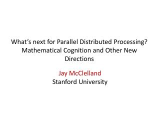 What�s next for Parallel Distributed Processing? Mathematical Cognition and Other New Directions