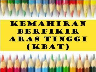 KEMAHIRAN BERFIKIR ARAS TINGGI (KBAT)