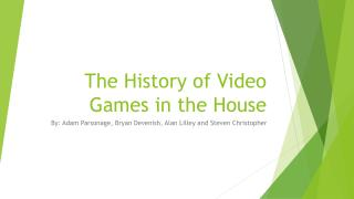 The History of Video Games in the House