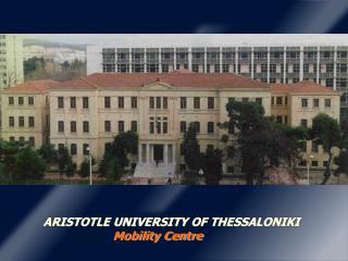 ARISTOTLE UNIVERSITY OF THESSALONIKI Mobility Centre
