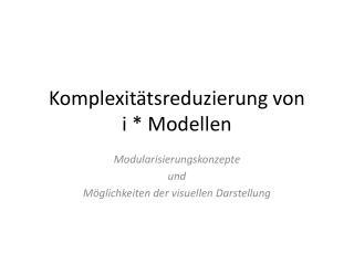 Komplexitätsreduzierung von  i * Modellen