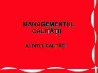 MANAGEMENTUL CALITĂŢII