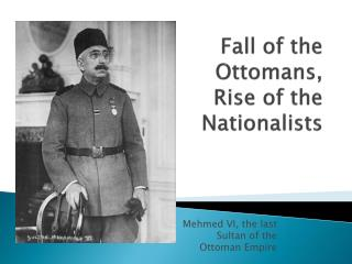 Fall of the Ottomans, Rise of the Nationalists