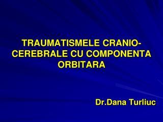 TRAUMATISMELE CRANIO-CEREBRALE CU COMPONENTA ORBITARA
