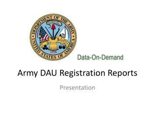Army DAU Registration Reports